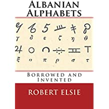 Albanian Alphabets: Borrowed and Invented (Albanian Studies Book 35) (English Edition)