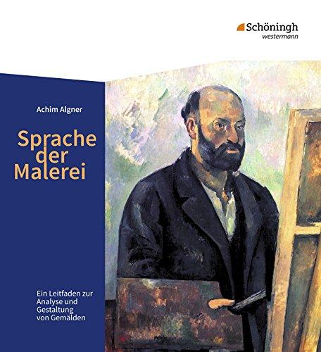 Sprache der Malerei: Ein Leitfaden zur Analyse und Gestaltung von Gemälden -