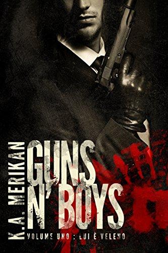 Guns n' Boys: Lui è Veleno (Volume 1) (gay romance) (Guns n' Boys IT)