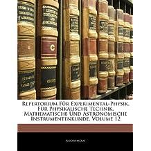 Repertorium Für Experimental-Physik, Für Physikalische Technik, Mathematische Und Astronomische Instrumentenkunde, Volume 12