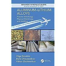 Aluminum-Lithium Alloys: Process Metallurgy, Physical Metallurgy, and Welding
