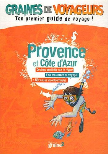 Provence et Côte d'Azur : deviens incollable sur la région, fais ton carnet de voyage, + 60 visites incontournables / [Jean-Michel Billioud] |