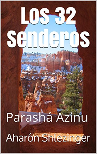 Los 32 Senderos: Parashá Azinu (La Parashá en profundidad) por Aharón Shlezinger