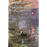 Solo la Luz alumbra - poesia (1986-2010) (Fugger Poesia)