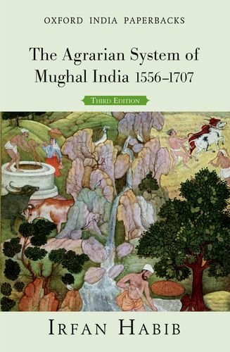 The Agrarian System of Mughal India: 1556-1707 (Oxford India Perennials Series)