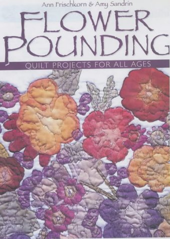 Flower Pounding: Quilt Projects for All Ages