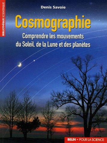 Cosmographie : Comprendre les mouvements du Soleil, de la Lune et des planètes par Denis Savoie