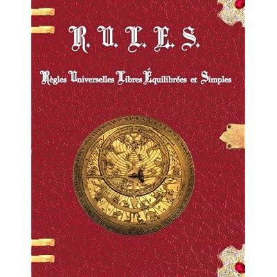 R.U.L.E.S. Regles Universelles Libres Equilibrees et Simples