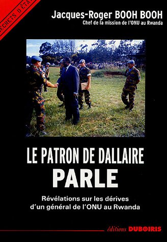 Le patron de Dallaire parle : Rvlations sur les drives d'un gnral de l'ONU au Rwanda