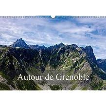 Autour de Grenoble 2018: Grenoble est entouree de montagnes, voici quelques sommets qui la dominent (Calvendo Places)
