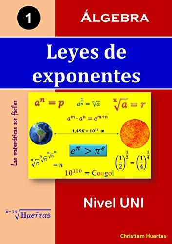 Leyes de exponentes: Álgebra (Las matemáticas son fáciles nº 1) por Christiam Manuel Huertas Ramírez