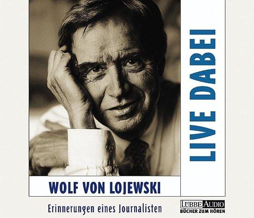 Live dabei: Erinnerungen eines Journalisten. Biografie in Auszügen