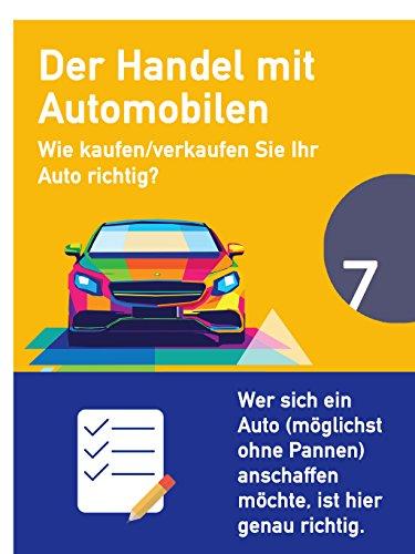 Der Handel mit Automobilen: Wie kaufen/verkaufen Sie Ihr Auto richtig? Mit umfangreicher Checkliste.  (Ratgeber 7)