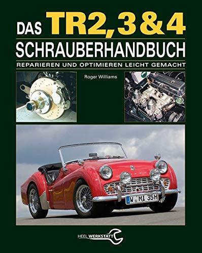 Das Triumph TR2, 3 & 4 Schrauberhandbuch: Reparieren und Optimieren leicht gemacht -