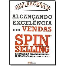 Alcançando Excelência em Vendas Spin Selling. Construindo Relacionamentos de Alto Valor Para Seus Clientes (Em Portuguese do Brasil)