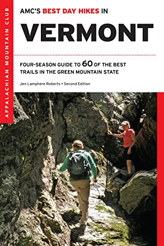 AMC's Best Day Hikes in Vermont: Four-Season Guide to 60 of the Best Trails in the Green Mountain State (Walking To Vermont)