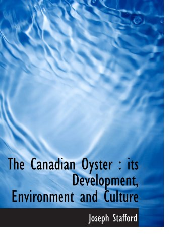 The Canadian Oyster : its Development, Environment and Culture