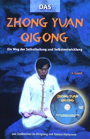 Zhong Yuan Qigong 1.Level: Ein Weg der Selbstheilung und Selbsterkenntnis. Mit Workshop-DVD