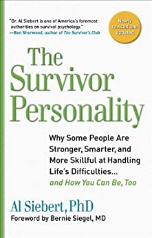 Survivor Personality: Why Some People Are Stronger, Smarter, and More Skillful at Handling Life's Difficulties.and How You Can Be, Too: Why Some People Diffi culties.and How You Can Be, Too by [Siebert, Al]