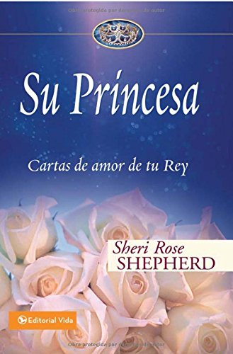 Su Princesa: Cartas de Amor de Tu Rey: Love Letters from Your King (Su Princesa Serie) por Sheri Rose Shepherd