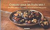 Craquez pour les fruits secs ! : Recettes salées et sucrées, croquantes et craquantes