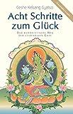 Acht Schritte zum Glück: Der buddhistische Weg der liebevollen Güte