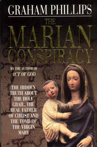 Marian Conspiracy: The Hidden Truth About the Holy Gra: The Hidden Truth About the Holy Grail, the Real Father of Christ and the Tomb of the Virgin Mary