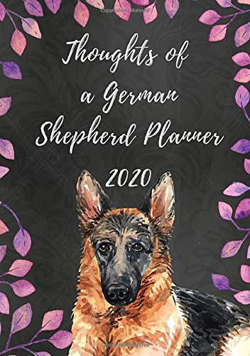 Thoughts of a German Shepherd Planner 2020: Weekly Planner with Funny 'What My German Shepherd Might Say If It Could Talk' Quotes on Random Pages