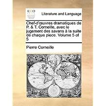 Chef-D'Uvres Dramatiques de P. & T. Corneille, Avec Le Jugement Des Savans La Suite de Chaque Piece. Volume 5 of 5