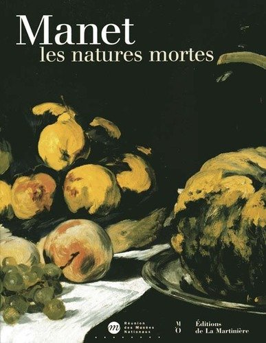 Manet : les natures mortes : Exposition, Paris, Musée d'Orsay (9 octobre 2000-7 janvier 2001)