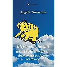 Elefanten, die mit den Wolken reisen: Erzählungen zur Stimme des Herzens