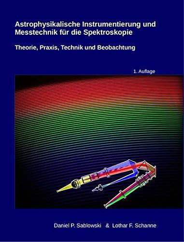 Astrophysikalische Instrumentierung und Messtechnik für die Spektroskopie: Theorie, Praxis, Technik und Beobachtung
