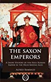 The Saxon Emperors - A Short History of the Holy Roman Empire in the High Middle Ages [Quintessential Classics] (Illustrated)