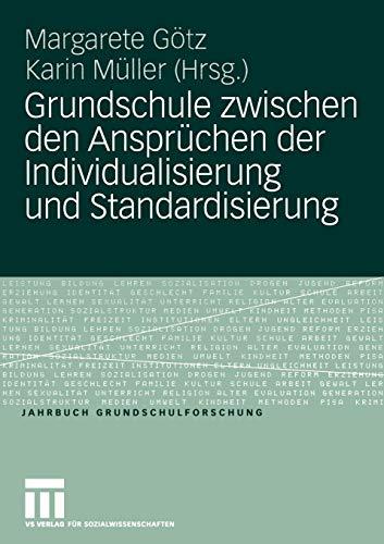 Grundschule zwischen den Ansprüchen der Individualisierung und Standardisierung (Jahrbuch Grundschulforschung (9), Band 9)