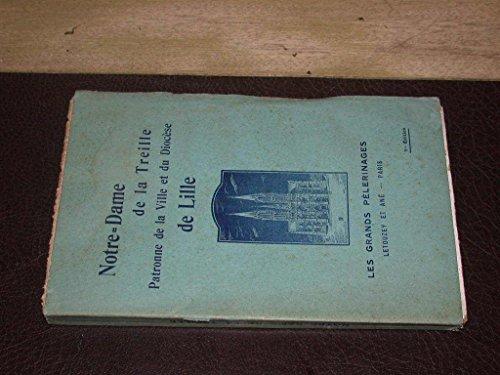 Notre-Dame de la Treille. Patronne de la Ville et du Diocse de Lille par Lucien Detrez... Prface de S. G. Mgr Quilliet, vque de Lille