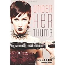 Under Her Thumb: Erotic Stories of Female Domination (2013-04-09)