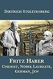 Fritz Haber: Chemist, Nobel Laureate, German, Jew (English Edition)