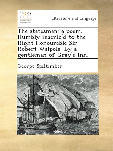 the-statesman-a-poem-humbly-inscribd-to-the-right-honourable-sir-robert-walpole-by-a-gentleman-of-gr