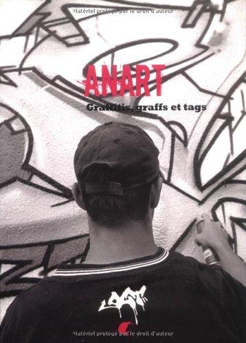 ANART : Graffitis, graffs et tags par Aline Seconde, Olivier Desvoignes, Loïc Lafargue de Grangeneuve, Emmanuel Rister, Collectif