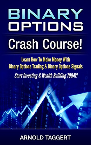 Binary Options: Crash Course! Learn How To Make Money With Binary Options Trading & Binary Options Signals - Start Investing & Wealth Building TODAY! (Currency ... Online, Entrepreneurship) (English Edition) - Star Street Sign