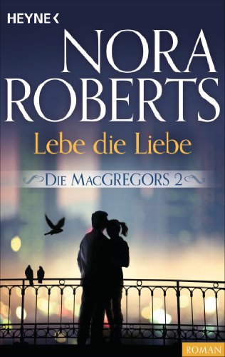 Die MacGregors 2. Lebe die Liebe (Die MacGregor-Serie) (Macgregors-serie Nora Roberts)