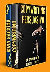 COPYWRITING PERSUASIVO: Scrivere testi per Manipolazione Mentale, Marketing e Vendita su Facebook e Instagram. MIND HACKING: 25 Tecniche di Persuasione Avanzata   COPYWRITING: Scrivere per vendere