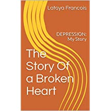 The Story Of a Broken Heart: DEPRESSION: My Story (English Edition)
