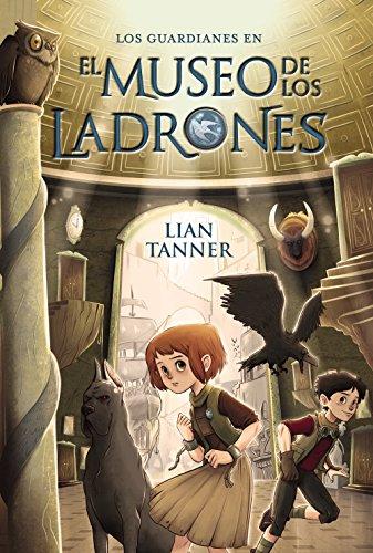 El museo de los ladrones: Los guardianes, libro I (Literatura Juvenil (A Partir De 12 Años) - Narrativa Juvenil) por Lian Tanner