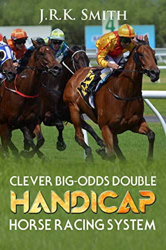 """THE """"CLEVER BIG-ODDS DOUBLE""""   HANDICAP   HORSE   RACING   SYSTEM/STRATEGY (English Edition) por J.R.K. SMITH"""