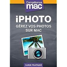 iPhoto - Gérez vos photos sur Mac (Les guides pratiques de Compétence Mac t. 1)
