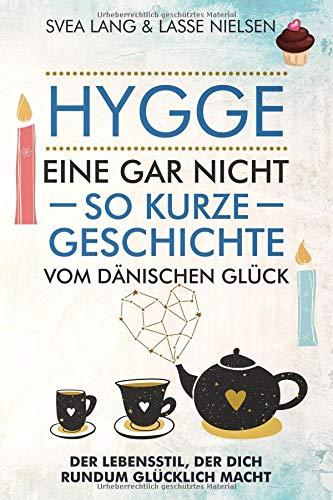 HYGGE - Eine gar nicht so kurze Geschichte vom Dänischen Glück: Der Lebensstil, der dich rundum glücklich macht