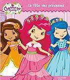 La Fete Des Princesses (Charlotte Aux Fraises)