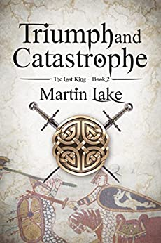 Triumph and Catastrophe (The Lost King Book 2) by [Lake, Martin]