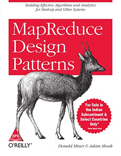 Map Reduce Design Patterns: Building Effective Algorithms and Analytics for Hadoop and Other Systems